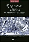 Renaissance Drama: An Anthology of Plays and Entertainments - Arthur F. Kinney, John Heywood, Thomas Heywood, Francis Beaumont, Ben Jonson, Thomas Middleton, John Webster, William Rowley, John Ford, Richard Mulcaster, Philip Sidney, Thomas Kyd, Christopher Marlowe, Mary Sidney, Thomas Dekker, John Marston, Anthony Munday