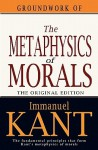 Groundwork of the Metaphysics of Morals - Immanuel Kant