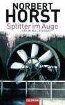 Splitter Im Auge Kriminalroman - Norbert Horst