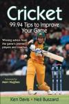 Cricket: 99.94 Tips to Improve Your Game - Ken Davis, Neil Buszard