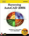 Harnessing AutoCAD 2000i - Thomas A. Stellman, G.V. Krishnan