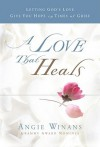 A Love that Heals: Letting God's Love Give You Hope in Times of Grief - Angie Winans, T.D. Jakes