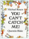 You Can't Catch Me! (Picture Books) - Michael Rosen, Quentin Blake