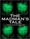 The Madman's Tale - John Katzenbach