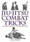 Jiu-Jitsu Combat Tricks: A Classic Guide to the Ancient Art - H. Irving Hancock