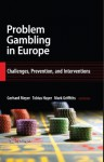 Problem Gambling in Europe: Challenges, Prevention, and Interventions - Gerhard Meyer, Tobias Hayer, Mark Griffiths