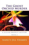 The Ghost Orchid Murder - Nancy Jill Thames, Donna K. Montgomery, Mick Fournier, Glamour Shots
