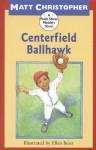 Centerfield Ballhawk - Matt Christopher, Ellen Beier