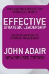 Effective Strategic Leadership: The Complete Guide to Strategic Management - John Adair