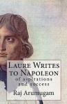 Laure Writes to Napoleon: Of Aspirations and Success - Raj Arumugam