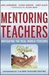Mentoring Teachers: Navigating the Real-World Tensions - Ann Lieberman, Susan Hanson, Janet Gless, Ellen Moir