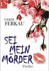 Sei mein Mörder: Thriller (Band 2 der 'Mörder'-Trilogie) (German Edition) - Volker Ferkau