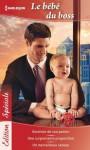Le bébé du Boss:Enceinte de son patron - Une surprenante proposition - Un merveilleux cadeau (Edition Spéciale) - Barbara McMahon, Raye Morgan, Barbara Hannay