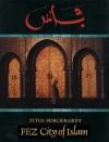 Fez: City of Islam - Titus Burckhardt, William Stoddart