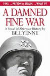 A Damned Fine War: A Novel of Alternate History - Bill Yenne