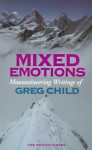 Mixed Emotions, Mountaineering Writings of Greg Child - Greg Child