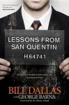 Lessons from San Quentin: Everything I Needed to Know about Life I Learned in Prison - Bill Dallas