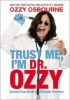 Trust Me, I'm Dr. Ozzy: Advice from Rock's Ultimate Survivor - Ozzy Osbourne, Chris Ayres