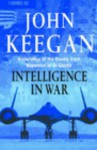 Intelligence In War: Knowledge Of The Enemy From Napoleon To Al Qaeda - John Keegan