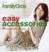 Family Circle Easy Accessories: 50 Chic Projects to Knit and Crochet - Trisha Malcolm
