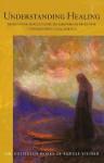 Understanding Healing: Meditative Reflections on Deepening Medicine through Spiritual Science - Rudolf Steiner, C. Von Arnim