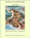 The Holy Cross and Other Tales - Eugene Field