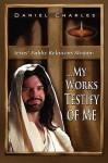 Jesus' Public Relations Slogan: My Works Testify of Me - Daniel Charles
