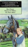 Children's Classic Compendium: Black Beauty; Wind In The Willows; The Water Babies (Classic Compendium) - Various, Anna Sewell