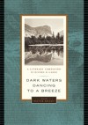Dark Waters Dancing to a Breeze: A Literary Companion to Rivers and Lakes - Wayne Grady