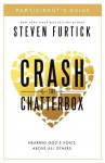 Crash the Chatterbox Participant's Guide: Hearing God's Voice Above All Others - Steven Furtick