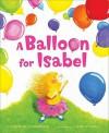 A Balloon for Isabel - Deborah Underwood, Laura Rankin