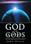 God and the Gods: A Compelling Investigation and Personal Quest for the Truth about God of the Bible and the Gods of Ancient History - John Greco