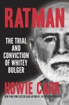 Ratman: The Trial and Conviction of Whitey Bulger - Howie Carr