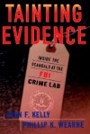 Tainting Evidence: Inside The Scandals At The Fbi Crime Lab - Phillip Wearne, John Kelly
