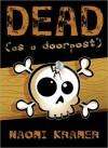 DEAD [as a doorpost] - Naomi Kramer