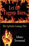 Let the Faggots Burn: The Upstairs Lounge Fire - Johnny Townsend