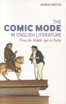 The Comic Mode in English Literature: From the Middle Ages to Today - Murray Roston