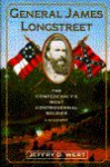 General James Longstreet: The Confederacy's Most Controversial Soldier : A Biography - Jeffry D. Wert