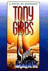 Shot in the Dark: A Novel of Suspense - Tony Gibbs