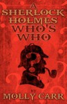 A Sherlock Holmes Who's Who (With, of Course, Dr. Watson) - Molly Carr