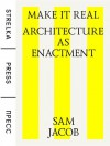 Make It Real: Architecture as Enactment - Sam Jacob