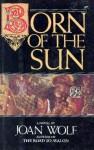Born of the Sun - Joan Wolf