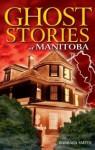 Ghost Stories of Manitoba - Barbara Smith