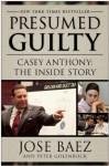 Presumed Guilty: Casey Anthony: the Inside Story - Jose Baez, Peter Golenbock