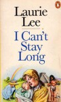 I Can't Stay Long - Laurie Lee