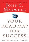 Your Road Map For Success: You Can Get There from Here - John Maxwell