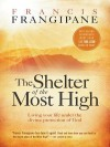 The Shelter of the Most High: Accessing the Divine Protection of God in Times of Trouble - Francis Frangipane