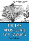 The Lay Apostolate By A Layman - Dan Sullivan