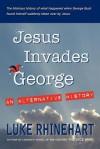 Jesus Invades George: An Alternative History - Luke Rhinehart