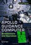 The Apollo Guidance Computer: Architecture and Operation (Springer Praxis Books / Space Exploration) - Frank O'Brien